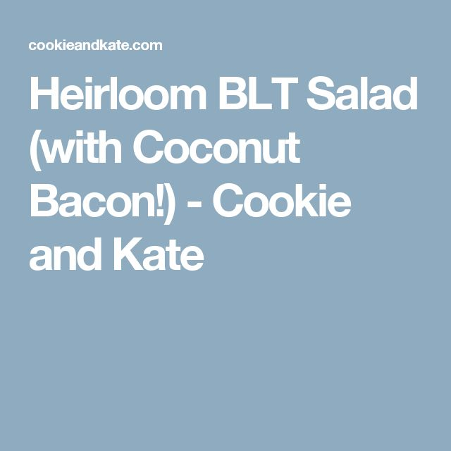 Heirloom BLT Salad (with Coconut Bacon!) - Cookie and Kate