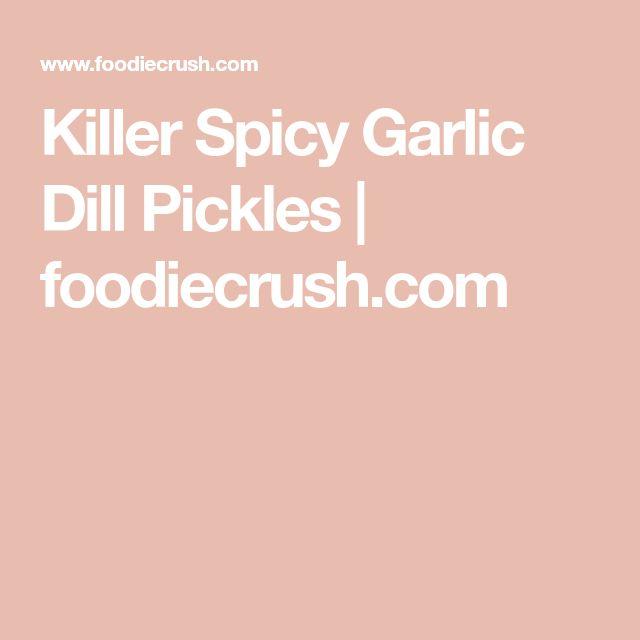 Killer Spicy Garlic Dill Pickles | foodiecrush.com