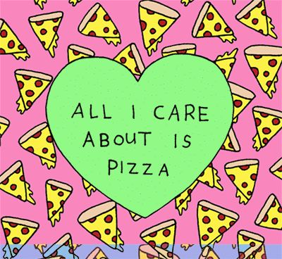 All i care about is pizza love heart pizza humor