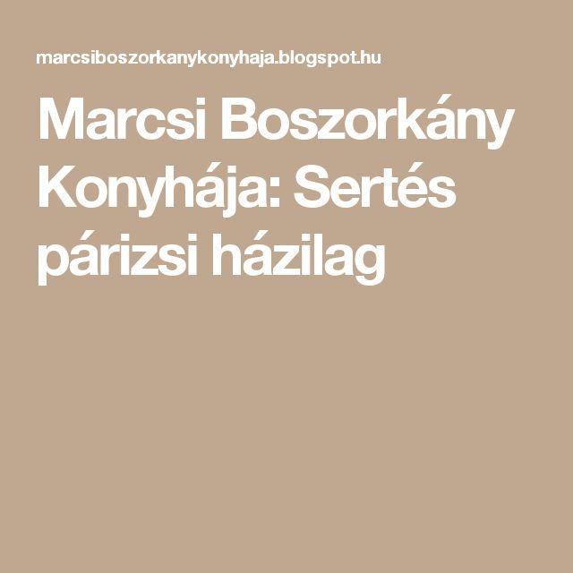 Marcsi Boszorkány Konyhája: Sertés párizsi házilag