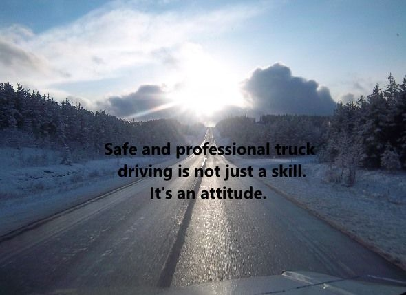Truck Driving Safety U201cYou Can Take A Road Too Slow Every Time, But You Can  Only Take It Too Fast Once.u201d I Love This Quote.