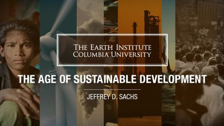 """Jeffrey Sachs of Columbia University's Earth Institute is teaching a free, global, online course on Sustainable Development. """"Sustainable development is the most urgent challenge facing humanity. The fundamental question is how the world economy can continue to develop in a way that is socially inclusive and environmentally sustainable...The course describes the complex interactions between the world economy and the Earth's physical environment."""""""