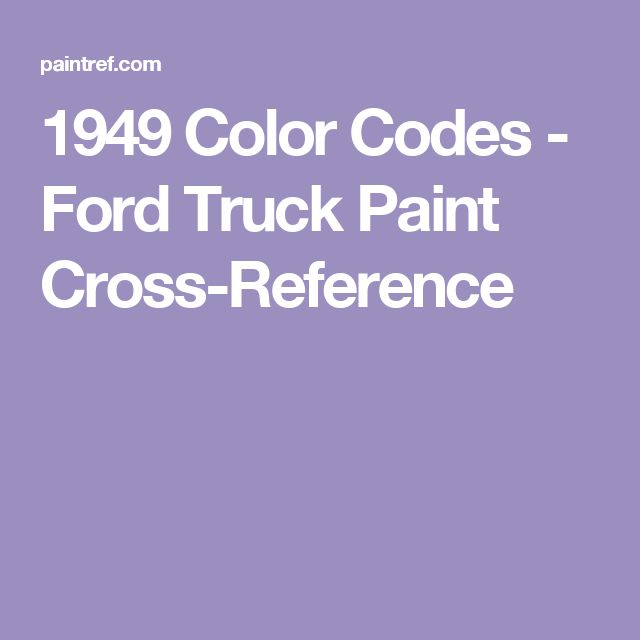 1949 Color Codes - Ford Truck Paint Cross-Reference