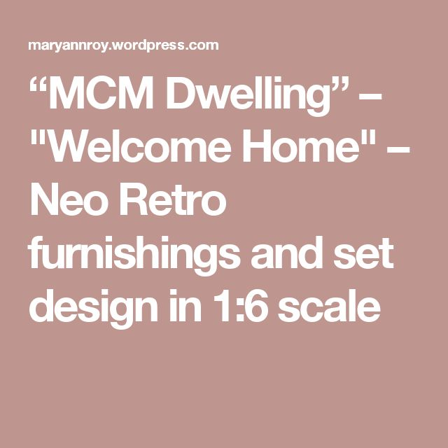 """MCM Dwelling"" – ""Welcome Home"" – Neo Retro furnishings and set design in 1:6 scale"