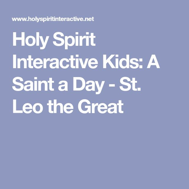 Holy Spirit Interactive Kids: A Saint a Day - St. Leo the Great