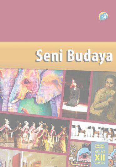 Download Buku Siswa Kurikulum 2013 SMA/SMK/MAN Kelas 12 Seni Budaya Semester 1