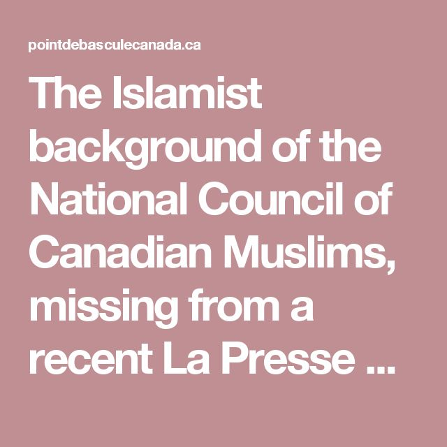 The Islamist background of the National Council of Canadian Muslims, missing from a recent La Presse article - Point de Bascule Canada