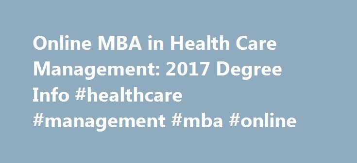 Online MBA in Health Care Management: 2017 Degree Info #healthcare #management #mba #online http://minneapolis.nef2.com/online-mba-in-health-care-management-2017-degree-info-healthcare-management-mba-online/  Online MBA in Health Care Management What is an MBA in Healthcare Management? Receiving an MBA in healthcare management paves the way to enter the quickly growing field of medical and health services management. With a predicted growth rate of 17% and a median salary of $94,500. this…