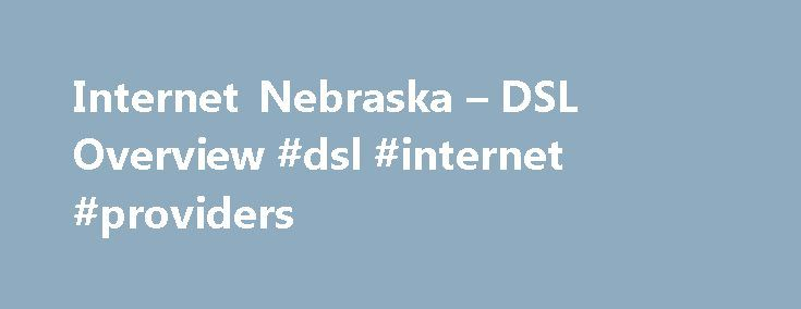 Internet Nebraska – DSL Overview #dsl #internet #providers http://broadband.remmont.com/internet-nebraska-dsl-overview-dsl-internet-providers/  #dsl service # 1 Requires 12-month service agreement, Price does not include DSL Modem ($50.00 plus tax and shipping) 2 Requires 12-month service agreement, Price does not include DSL Modem ($50.00 plus tax and shipping) Internet Nebraska provides DSL service in the following cities. Please choose your city and telephone company to see information…