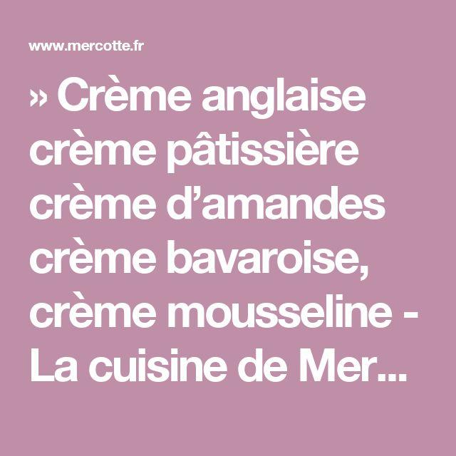 » Crème anglaise crème pâtissière crème d'amandes crème bavaroise, crème mousseline - La cuisine de Mercotte :: Macarons, Verrines, … et chocolat