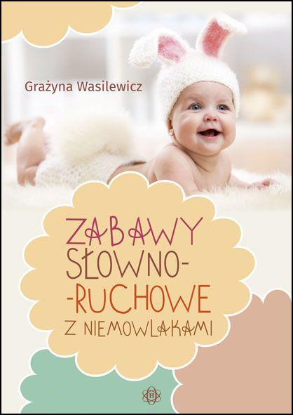ZABAWY SŁOWNO-RUCHOWE Z NIEMOWLAKAMI Wydawnictwo Harmonia