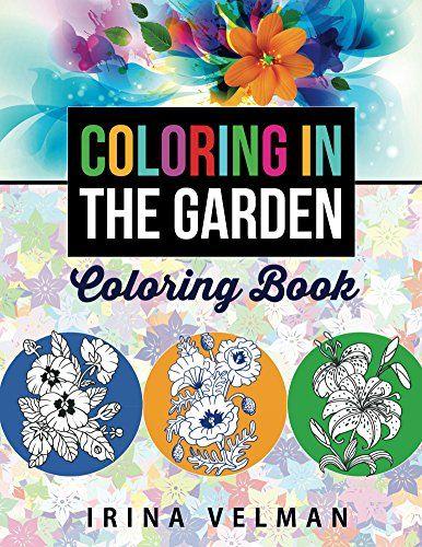 Coloring In The Garden by Irina Velman http://www.amazon.com/dp/B00XTTHWNC/ref=cm_sw_r_pi_dp_aPvyvb114XW2Y