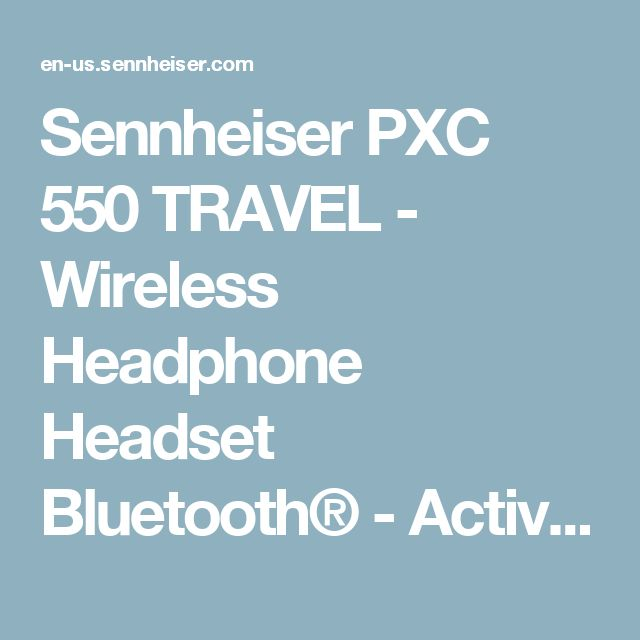 Sennheiser PXC 550 TRAVEL - Wireless Headphone Headset Bluetooth® - Active Noise cancelling
