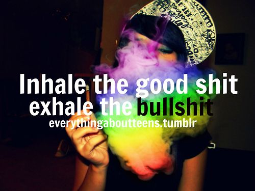 inhale the good shit. exhale the bullshit♡