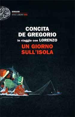 Concita De Gregorio, Lorenzo C., Un giorno sull'isola. In viaggio con Lorenzo, Stile Libero Big - DISPONIBILE ANCHE IN EBOOK