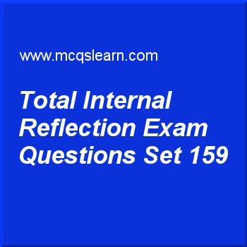 skills. For learning, practice online thermal energy in physics objective questions and answers Practice test on total internal reflection, O level Cambridge physics quiz 159 online. Practice physics exam's questions and answers to learn total internal reflection test with answers. Practice online quiz to test knowledge on total internal reflection, types of thermometers, latent heat, states of matter, forces and effects worksheets. Free total internal reflection test has multiple choice...