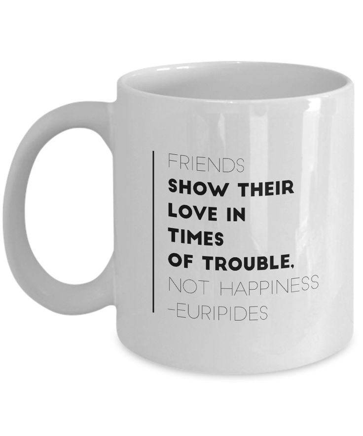 "If you have a friend who is going through a tough time, show her you care with this friendship quote coffee mug ""Friends show their love in times of trouble, not in happiness."" She will appreciate the kind gesture. She'll remember you every time she takes a sip of coffee. Treat a special friend to this friendship mug or get one for yourself to remind you of the power of friendships. Suitable for Friendship Day, good for left and right handed people. Large, easy-grip handle. $14.95"