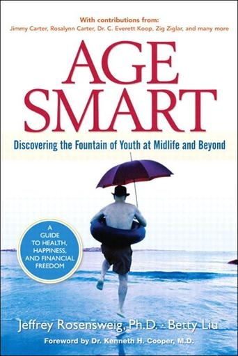 Age Smart: Discovering the Fountain of Youth at Midlife and Beyond by Jeffrey Rosensweig, PhD - mericans are embracing an entirely new way of aging: one that's based on staying productive, staying active, and staying young in body and mind. Jeffrey A. Rosensweig and Betty Liu share strategies for bringing together all the elements of a long, happy, fulfilling, connected life. (Bilbary Town Library: Good for Readers, Good for Libraries)