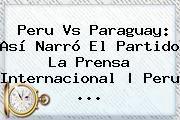http://tecnoautos.com/wp-content/uploads/imagenes/tendencias/thumbs/peru-vs-paraguay-asi-narro-el-partido-la-prensa-internacional-peru.jpg Peru vs Paraguay. Peru vs Paraguay: Así narró el partido la prensa internacional | Peru ..., Enlaces, Imágenes, Videos y Tweets - http://tecnoautos.com/actualidad/peru-vs-paraguay-peru-vs-paraguay-asi-narro-el-partido-la-prensa-internacional-peru/