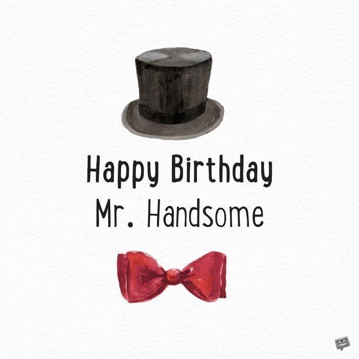 Happy Birthday Mr Handsome With Images Happy Birthday Free