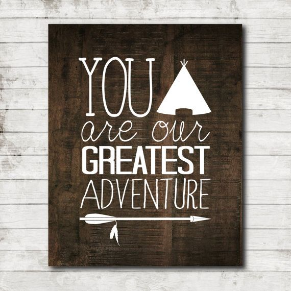 You are our Greatest Adventure- Rustic Wood with Tribal Arrow and Teepee- Nursery Printable Art for 8x10 Print- Digital File #242