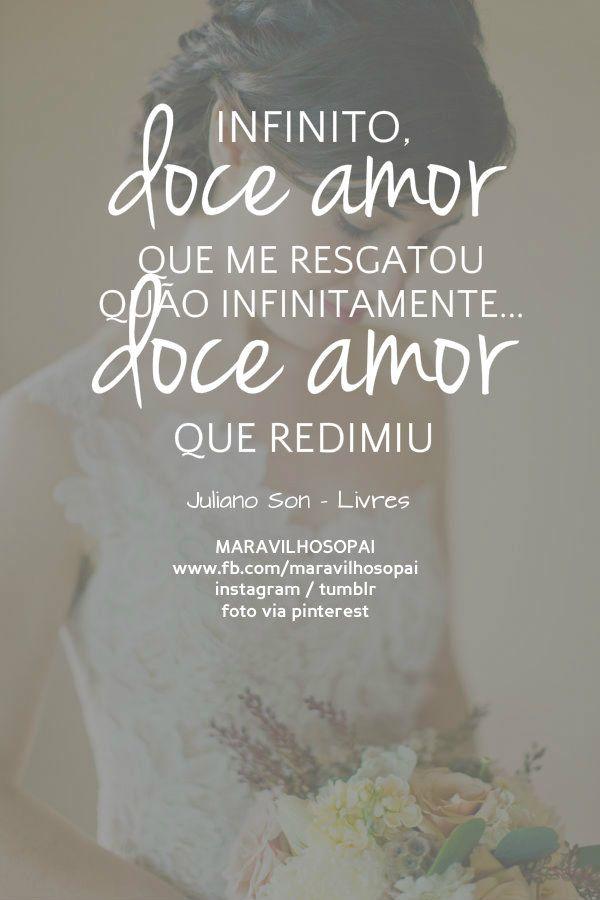 Infinito, doce amor que me resgatou  Quão infinitamente... Doce amor que redimiu  Juliano Son - Livres  #maravilhosopai #fé #faith #pray #prayer #orar #oração #julianoson #son #JulianoSon #citações #pensamentos