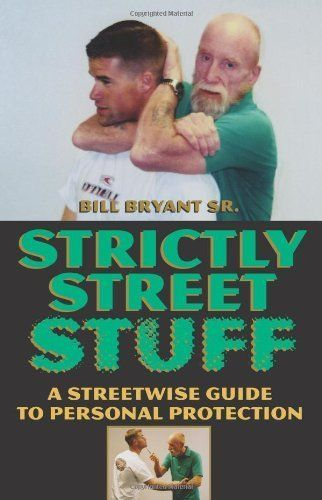 Strictly Street Stuff: A Streetwise Guide to Personal Protection by Bill Bryant. $20.57. Author: Bill Bryant. 152 pages. Publisher: Paladin Press (September 1, 2005)