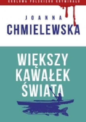 Joanna Chmielewska - Większy kawałek świata
