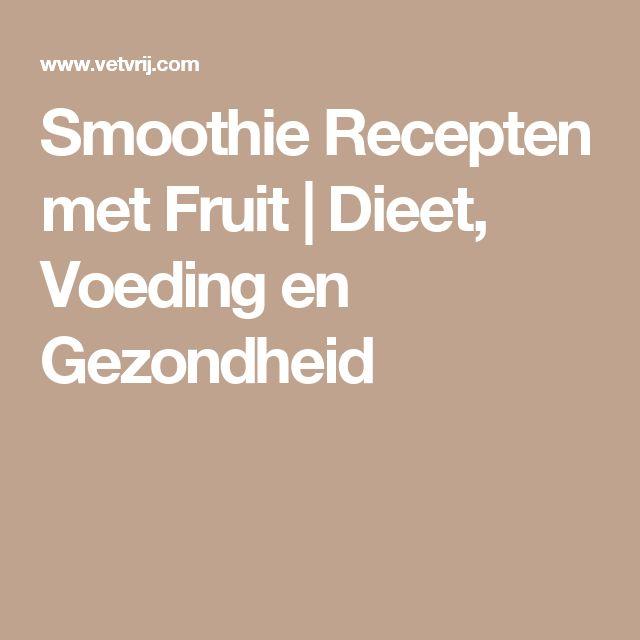Smoothie Recepten met Fruit   Dieet, Voeding en Gezondheid