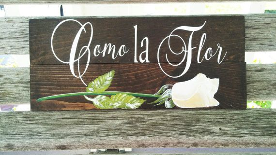 """""""Como la Flor"""" Wooden Sign, $25.00 