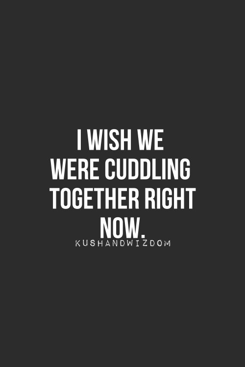 I wish we were cuddling together right now | MUST BE LOVE ...