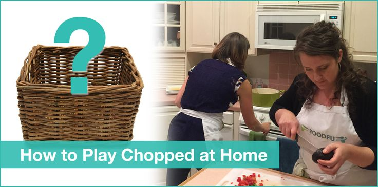 We're showing you how to play Chopped at home. It's EASY! We even have basket ideas for you! All you need is 4-5 people, a kitchen, 2 baskets & ingredients.