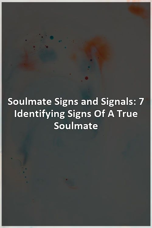 Soulmate Signs and Signals: 7 Identifying Signs Of A True