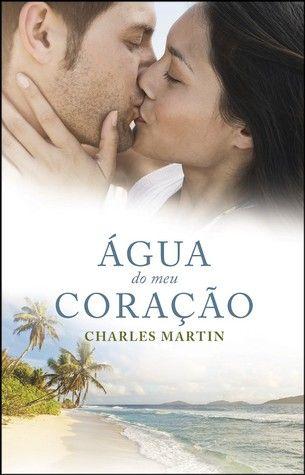 Sinfonia dos Livros: Opinião   Água do Meu Coração   Charles Martin