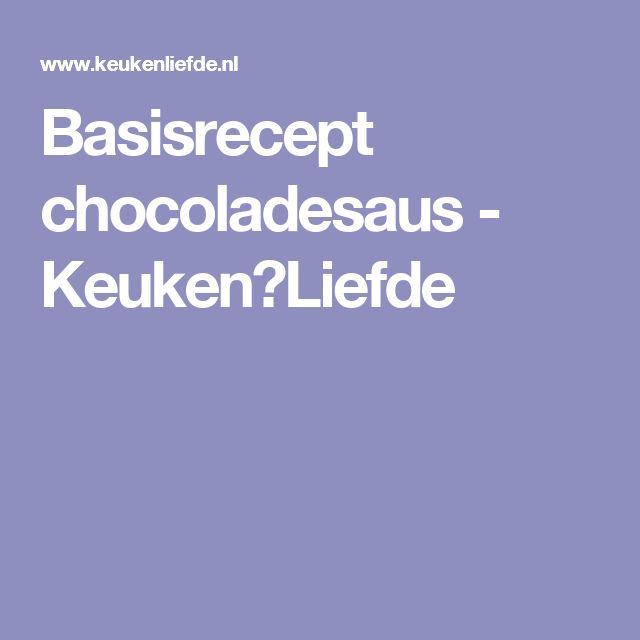 Basisrecept chocoladesaus - Keuken♥Liefde