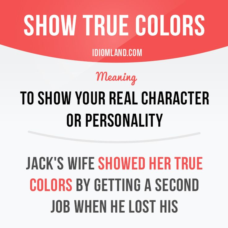 """""""Show true colors"""" means """"to show your real character or personality"""". -         Repinned by Chesapeake College Adult Ed. We offer free classes on the Eastern Shore of MD to help you earn your GED - H.S. Diploma or Learn English (ESL) .   For GED classes contact Danielle Thomas 410-829-6043 dthomas@chesapeke.edu  For ESL classes contact Karen Luceti - 410-443-1163  Kluceti@chesapeake.edu .  www.chesapeake.edu"""