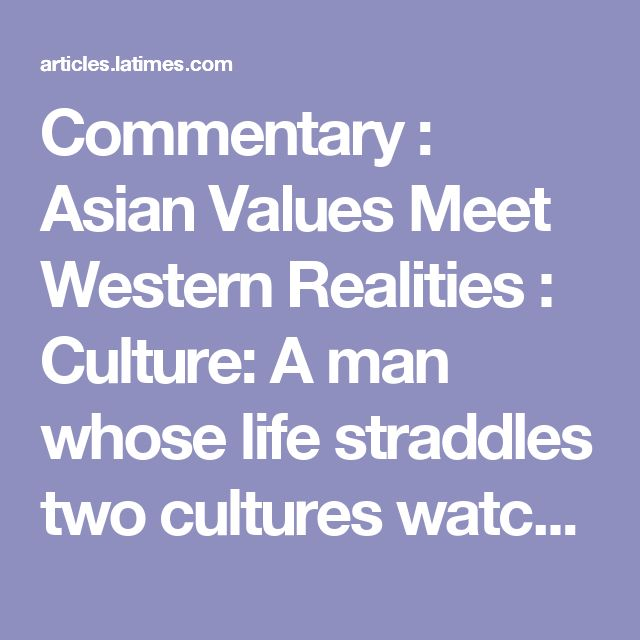 Commentary :  Asian Values Meet Western Realities :  Culture: A man whose life straddles two cultures watches as his children make their own choices. - latimes