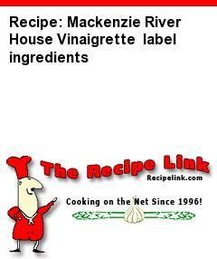 Recipe: Mackenzie River House Vinaigrette  label ingredients - Recipelink.com