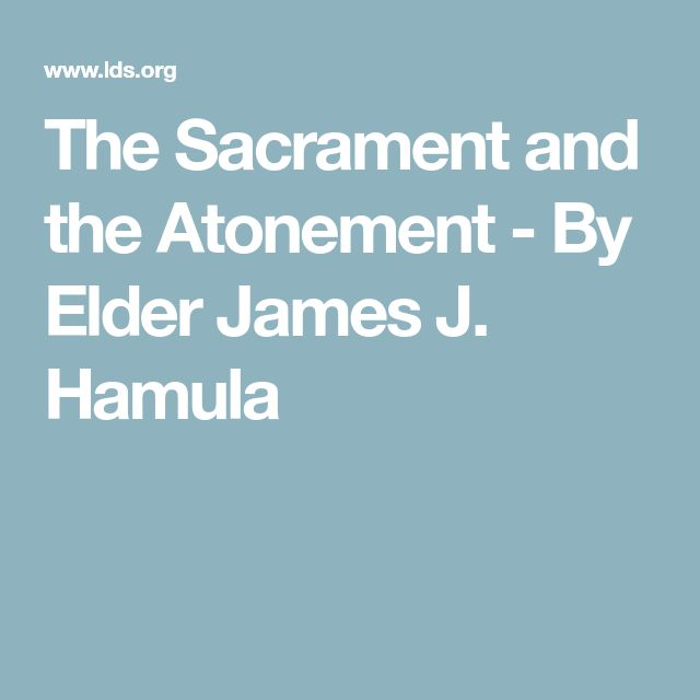 The Sacrament and the Atonement - By Elder James J. Hamula
