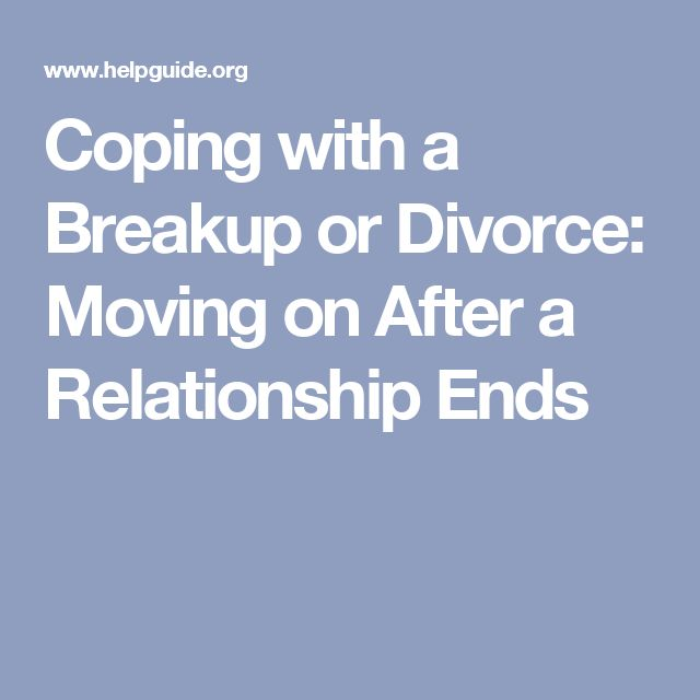 Coping with a Breakup or Divorce: Moving on After a Relationship Ends