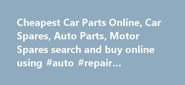 Cheapest Car Parts Online, Car Spares, Auto Parts, Motor Spares search and buy online using #auto #repair #questions http://auto.remmont.com/cheapest-car-parts-online-car-spares-auto-parts-motor-spares-search-and-buy-online-using-auto-repair-questions/  #auto parts uk # Cheapest UK Online Car Parts Enter Your Car Registration Number: Start Your Car Part Search Here Get prices for car parts that will be delivered to your door. AutoOnline.co.uk finds the best priced used and new car parts and…