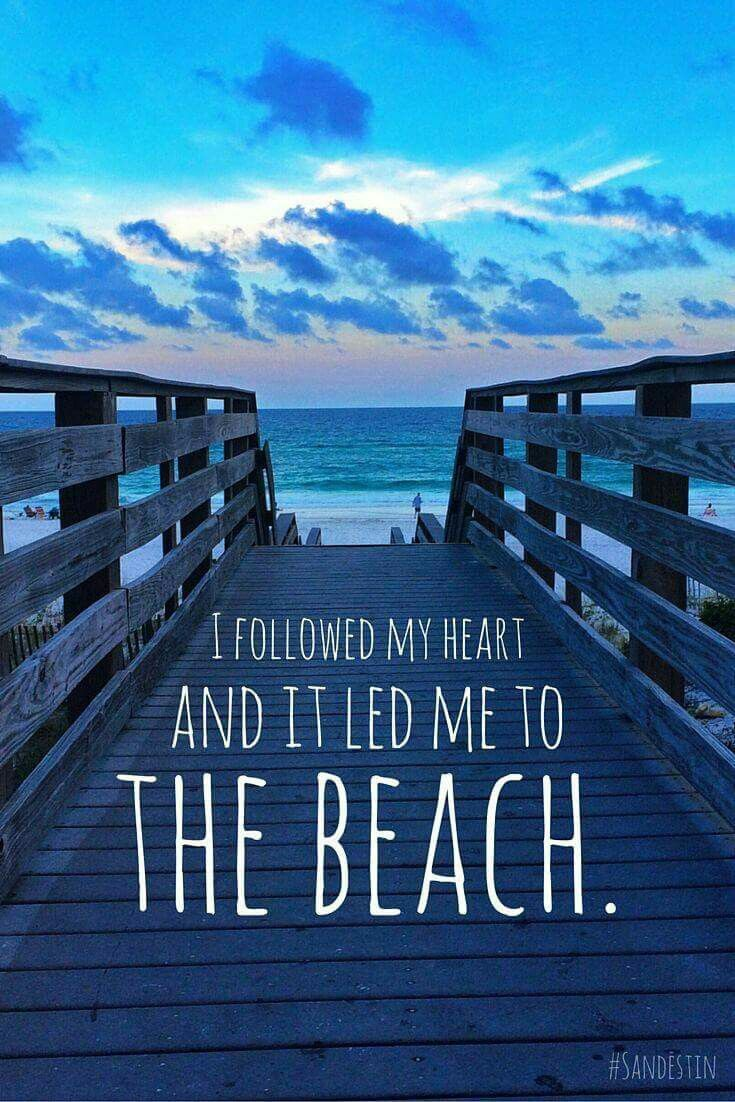 I followed my heart and it led me to the beach.