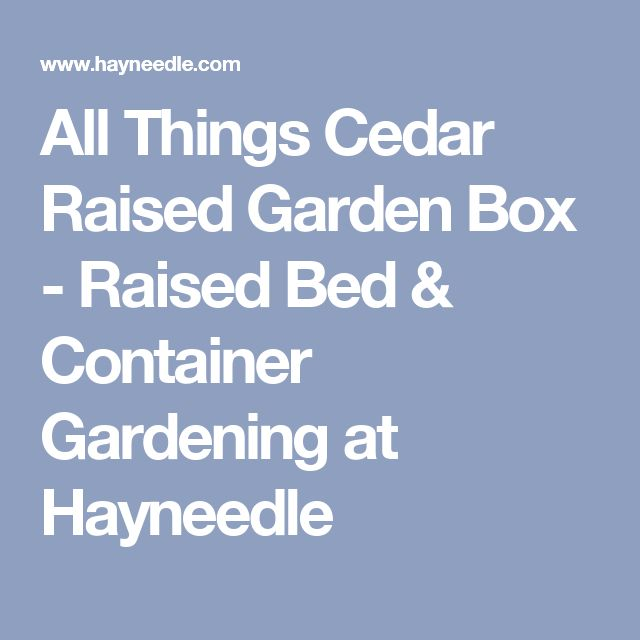 All Things Cedar Raised Garden Box - Raised Bed & Container Gardening at Hayneedle