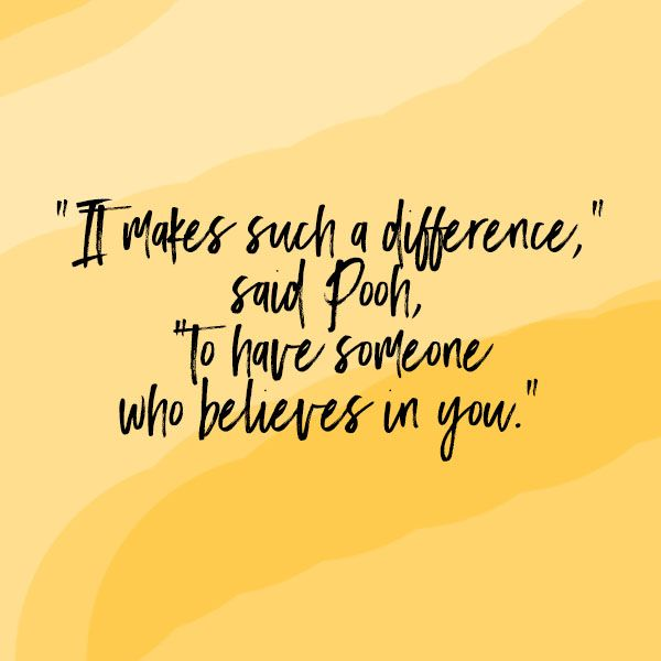 It Makes Such A Difference Said Pooh To Have Someone Who Believes In You Winniethepooh Believe In Yourself Quotes Be Yourself Quotes A A Milne Quotes