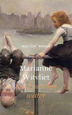 16/53 Kind van het water - Marianne Witvliet, een boek wat traag op gang komt met onvervalst Rotterdams en een paar prachtige metamoforen.