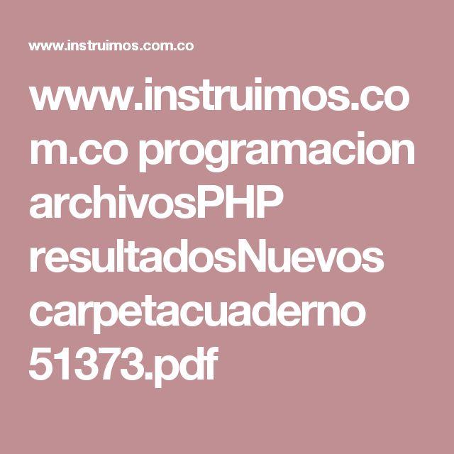 www.instruimos.com.co programacion archivosPHP resultadosNuevos carpetacuaderno 51373.pdf
