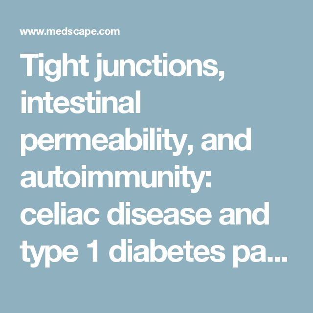 Tight junctions, intestinal permeability, and autoimmunity: celiac disease and type 1 diabetes paradigms.