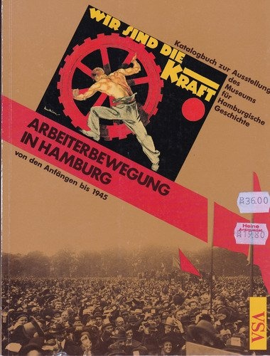 Wir sind die Kraft. Bilder, Objekte, Dokumente aus der Geschichte der Hamburger Arbeiterbewegung von 1800 bis 1949 , http://www.amazon.de/dp/3879753555/ref=cm_sw_r_pi_dp_rIXJrb1YC5892