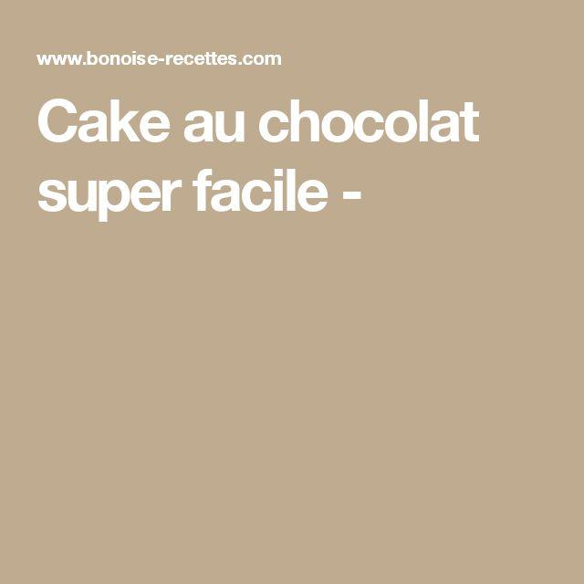 Cake au chocolat super facile -