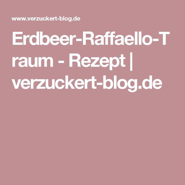 Erdbeer-Raffaello-Traum - Rezept | verzuckert-blog.de